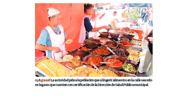 ¡Aguas! La autoridad pide a la población que al ingerir alimentos en la calle sea sólo en lugares que cuenten con certificación de la Dirección de Salud Pública municipal.