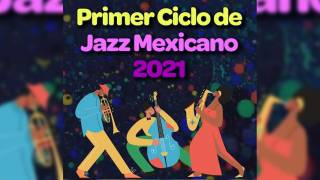 Primer Ciclo de Jazz Mexicano 2021 2